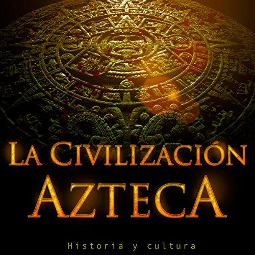 La Civilización Azteca audiobook cover art
