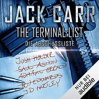 THE TERMINAL LIST - Die Abschussliste                   Autor:                                                                                                                                 Jack Carr                               Sprecher:                                                                                                                                 Josef Vossenkuhl                      Spieldauer: 14 Std. und 36 Min.     171 Bewertungen     Gesamt 4,3