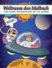 Weltraum das Malbuch für kleine Astronauten ab 4-8 Jahren: Weltraum Malbuch mit Astronauten, Planeten, Raumschiffen und We...