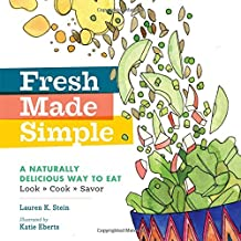 Fresh Made Simple: A Naturally Delicious Way to Eat: Look, Cook, and Savor