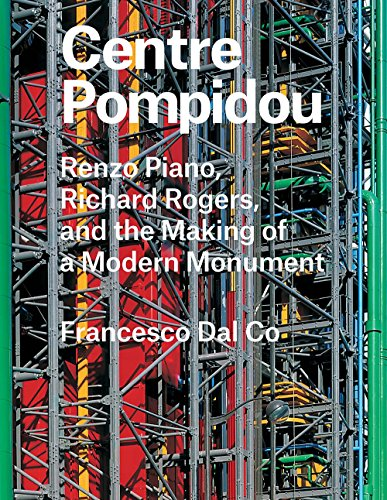 Centre Pompidou: Renzo Piano, Richard Rogers, and the Making of a Modern Monument (Great Architects / Great...