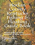 Harlan County Kentucky Fishing & Floating Guide Book: Complete fishing and floating information for Harlan County Kentucky (Kentucky Fishing & Floating Guide Books)