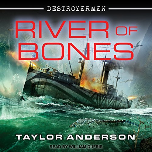 River of Bones     Destroyermen Series, Book 13              By:                                                                                                                                 Taylor Anderson                               Narrated by:                                                                                                                                 William Dufris                      Length: 17 hrs and 59 mins     732 ratings     Overall 4.7