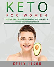 Keto for Women: An Easy & Complete Guide for Women Over 40 to Burn Fat Fast, Enhance Vitality and Feel Younger