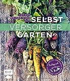 Von der grnen Wiese zum Selbstversorgergarten  biologisch grtnern: Anbauplanung, Pflanzenpflege, Vorratshaltung, Permakultur
