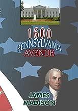 1600 Pennsylvania Avenue: James Madison