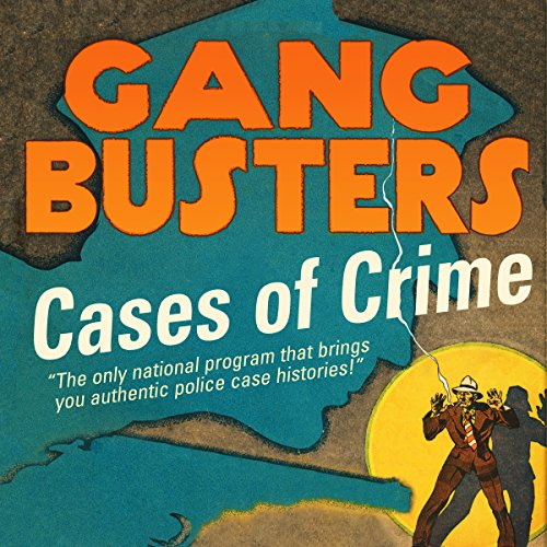 Gang Busters: Cases of Crime                   By:                                                                                                                                 Original Radio Broadcast                               Narrated by:                                                                                                                                 Old Time Radio                      Length: 8 hrs and 28 mins     Not rated yet     Overall 0.0