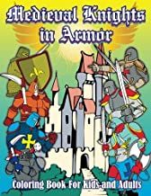 Medieval Knights in Armor Coloring Book For Kids and Adults (Super Fun Coloring Books For Kids) (Volume 51)