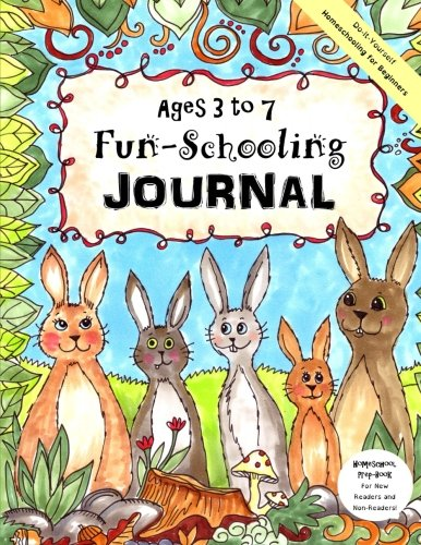 Compare Textbook Prices for Ages 3 to 7 Fun-Schooling Journal   -   Do-It-Yourself Homeschooling for Beginners: Homeschool Prep-Book For New  Readers and  Non-Readers! Home Learning Guides Volume 2  ISBN 9781518641978 by Brown, Sarah Janisse