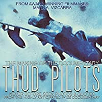 Thud Pilots: The Making of the Documentary