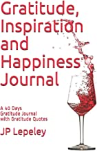 Gratitude, Inspiration and Happiness Journal: A 40 Days Gratitude Journal with Gratitude Quotes