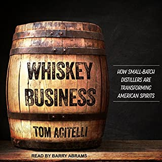 Whiskey Business     How Small-Batch Distillers Are Transforming American Spirits              By:                                                                                                                                 Tom Acitelli                               Narrated by:                                                                                                                                 Barry Abrams                      Length: 12 hrs and 32 mins     23 ratings     Overall 4.4