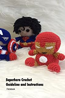 Superhero Crochet Guideline and Instructions Notebook: Notebook|Journal| Diary/ Lined - Size 6x9 Inches 100 Pages