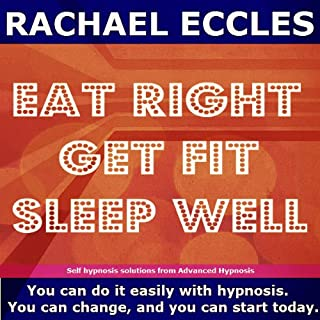 Eat Right, Get Fit, Sleep Well Hypnotherapy Weight Control, Health and Physical Fitness Made Easy With Self Hypnosis