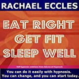 Eat Right, Get Fit, Sleep Well Hypnotherapy CD: Weight Control, Health and Physical Fitness Made Easy With Self Hypnosis
