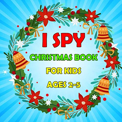 I Spy Christmas Book for Kids Ages 2-5: Can You Find Santa, Snowman and Reindeer? A Cute Coloring and Guessing Activity Game for Little Boys, Girls, Toddlers, Children and Preschool