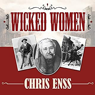 Wicked Women     Notorious, Mischievous, and Wayward Ladies from the Old West              By:                                                                                                                                 Chris Enss                               Narrated by:                                                                                                                                 Kirsten Potter                      Length: 6 hrs and 42 mins     25 ratings     Overall 4.4