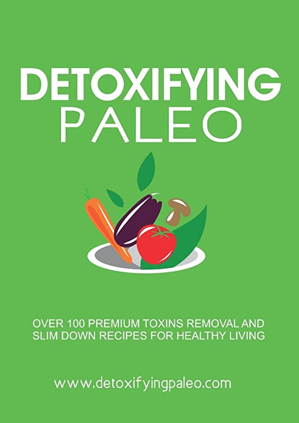 Detoxifying Paleo: Get Over 100+ Paleo Recipes And Detoxifying Drinks, That Will Keep You Healthy, Slim Down And Look Young. (English Edition)