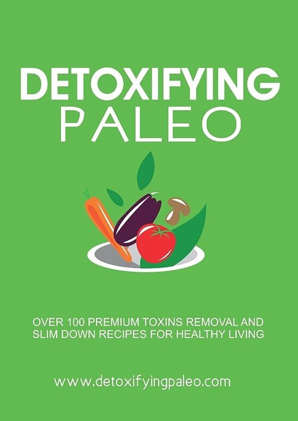 競争浸したディベートDetoxifying Paleo: Get Over 100+ Paleo Recipes And Detoxifying Drinks, That Will Keep You Healthy, Slim Down And Look Young. (English Edition)