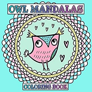 Owl Mandalas Coloring Book: Cute, Funny & Quirky Owls in Mandala Frames - Stress Relieving Designs That Are Fun to Color for Kids, Teens and Adults - Square Format - Size 8.5x8.5
