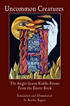 Uncommon Creatures: The Anglo-Saxon Riddle-Poems from the Exeter Book Translated and Illuminated by Bertha Rogers