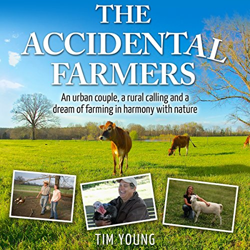 The Accidental Farmers: An Urban Couple, a Rural Calling and a Dream of Farming in Harmony with Nature cover art