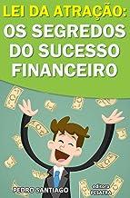 Lei da Atração: Os Segredos do Sucesso Financeiro: o que as pessoas bem-sucedidas sabem, mas não falam