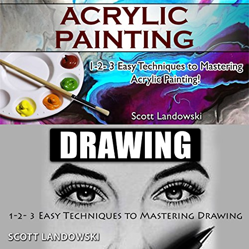 Acrylic Painting & Drawing: 1-2-3 Easy Techniques to Mastering Acrylic Painting! & 1-2-3 Easy Techniques to Mastering Drawing! Audiobook By Scott Landowski cover art