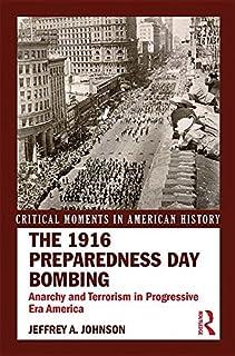 The 1916 Preparedness Day Bombing: Anarchy and Terrorism in Progressive Era America