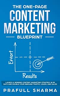 The One-Page Content Marketing Blueprint: Step by Step Guide to Launch a Winning Content Marketing Strategy in 90 Days or ...