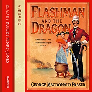 Flashman and the Dragon     Flashman, Book 10              By:                                                                                                                                 George MacDonald Fraser,                                                                                        Kati Nicholl (abridged by)                               Narrated by:                                                                                                                                 Toby Stephens                      Length: 5 hrs and 59 mins     29 ratings     Overall 4.5