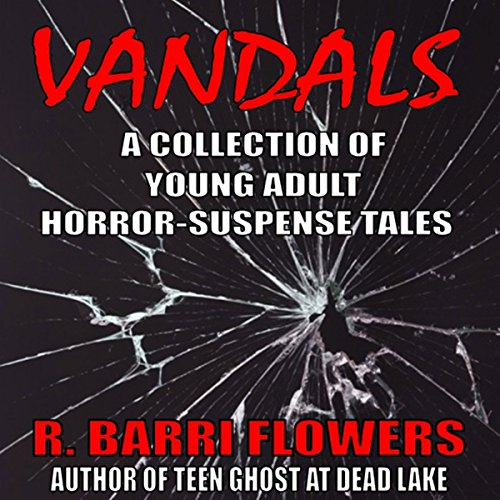 Vandals     A Collection of Young Adult Horror-Suspense Tales              By:                                                                                                                                 R. Barri Flowers                               Narrated by:                                                                                                                                 Tracy Hundley                      Length: 2 hrs and 57 mins     2 ratings     Overall 4.0