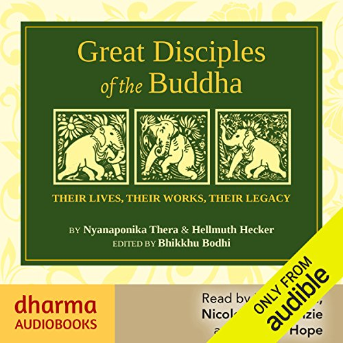 Great Disciples of the Buddha     Their Lives, Their Works, Their Legacies              By:                                                                                                                                 Hellmuth Hecker,                                                                                        Nyanaponika Thera,                                                                                        Bikkhu Bodhi                               Narrated by:                                                                                                                                 William Hope,                                                                                        Nicolette McKenzie,                                                                                        Ratnadhya                      Length: 18 hrs and 20 mins     69 ratings     Overall 4.8