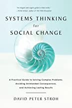 Systems Thinking For Social Change: A Practical Guide to Solving Complex Problems, Avoiding Unintended Consequences, and A...