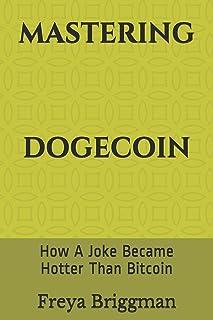 Mastering Dogecoin: How A Joke Became Hotter Than Bitcoin