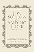 Joy, Sorrow and Abiding Hope (A Family History): Including Victorious Hope, a sermon by Rev. P. Desmond Parker