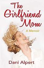 The Girlfriend Mom: A Memoir