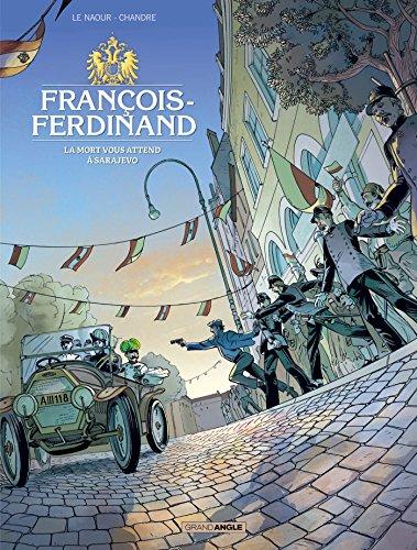 François Ferdinand - histoire complète - La mort vous attend à Sarajevo