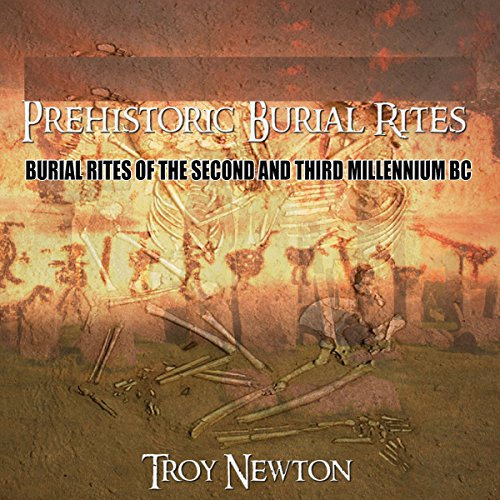 Prehistoric Burial Rites     Burial Rites of the Second and Third Millennium BC              By:                                                                                                                                 Troy Newton                               Narrated by:                                                                                                                                 Clinton Herigstad                      Length: 11 mins     2 ratings     Overall 4.0