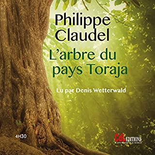 L'arbre du pays Toraja                   By:                                                                                                                                 Philippe Claudel                               Narrated by:                                                                                                                                 Denis Wetterwald                      Length: 4 hrs and 33 mins     1 rating     Overall 5.0