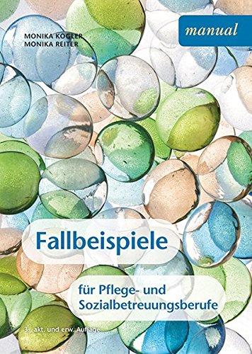 Fallbeispiele für Pflege- und Sozialbetreuungsberufe: Ein Arbeitsbuch