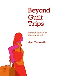 Beyond Guilt Trips: Mindful Travel in an Unequal World