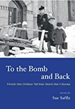 To the Bomb and Back: Finnish War Children Tell Their World War II Stories
