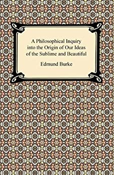 A Philosophical Inquiry into the Origin of Our Ideas of the Sublime and Beautiful by [Edmund Burke]