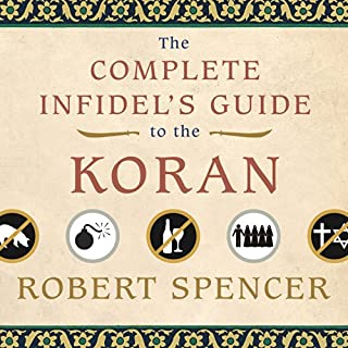 The Complete Infidel's Guide to the Koran                   By:                                                                                                                                 Robert Spencer                               Narrated by:                                                                                                                                 Lloyd James                      Length: 7 hrs and 56 mins     27 ratings     Overall 4.3