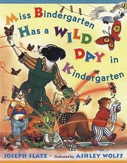 Miss Bindergarten Has a Wild Day In Kindergarten by [Joseph Slate, Ashley Wolff]