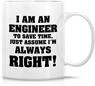 Retreez Funny Mug - I'm an Engineer Just Assume I'm Always Right! 11 Oz Ceramic Coffee Mugs - Funny, Sarcasm, Sarcastic, Inspirational birthday gifts for friends, coworkers, siblings, dad or mom
