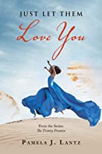 Just Let Them Love You: From the Series the Trinity Promise