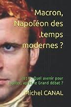 Macron, Napoléon des temps modernes ?: 2019 : Quel avenir pour Jupiter, après le Grand débat ? (French Edition)