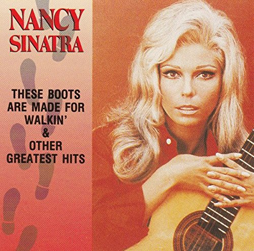 These boots are made for walkin' & other greatest hits